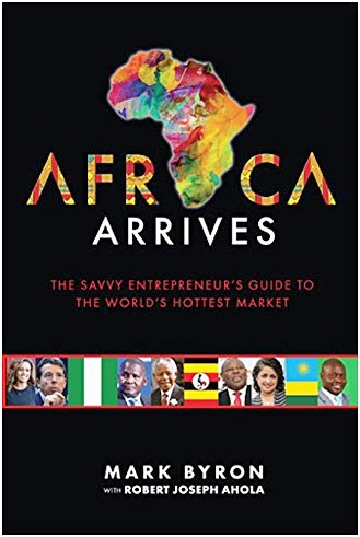 "NEW BOOK –  Africa Arrives: New Guide to the ""World's Hottest Market"" proves Africa is Open for Business!"